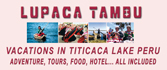 Incas vacations in Puno Peru the real family vacations in Chucuito Puno Peru at Titicaca's lake. The Chucuito village (located at 15 km of Puno, is the old capital of the LUPACA state an Aymara culture before the Potosì, old Peru) will share our culture, house, hotel, food, to your family. Lupaca Tambu your Incas vacations and adventure in Puno Peru the Titicaca's lake for your vacations